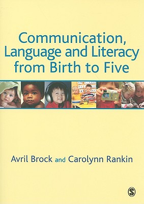 Communication Language and Literacy from Birth to Five By Brock, Avril/ Rankin, Carolynn